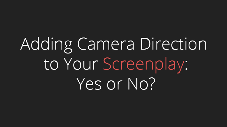 Adding Camera Direction to Your Screenplay