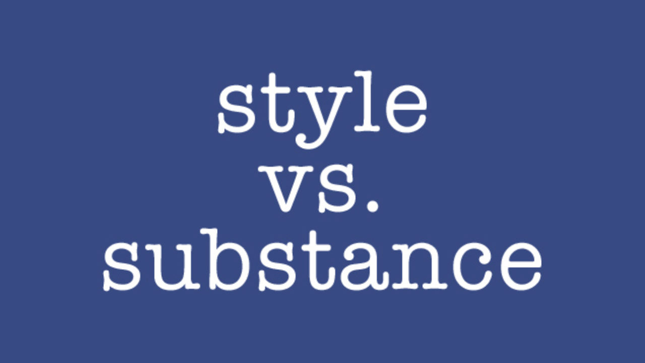 Style vs. Substance