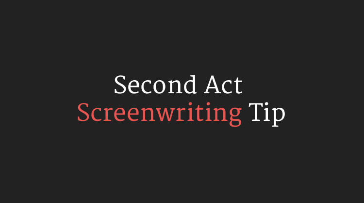Second Act Screenwriting Tip