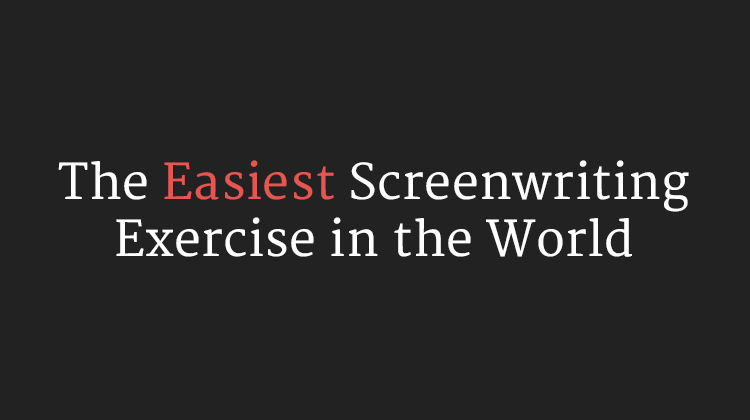 The Easiest Screenwriting Exercise in the World