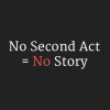No Second Act No Story