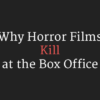 Why Horror Films KILL at the Box Office